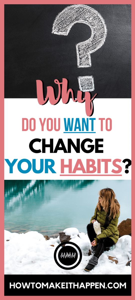 Why do you want to change your habits?