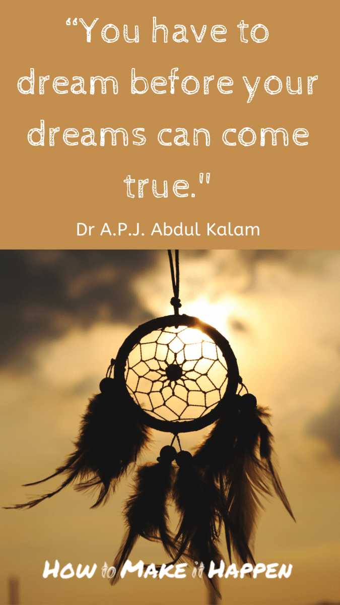 You have to dream before your dreams can come true