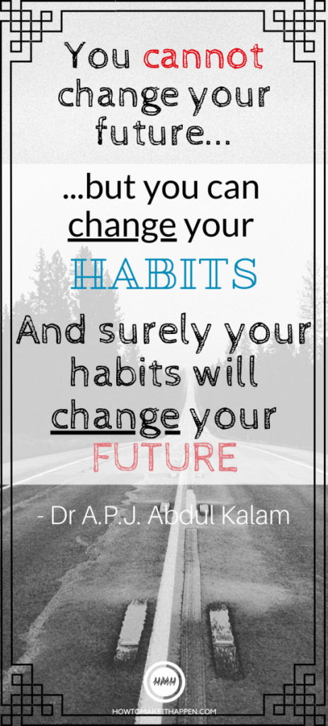 """You cannot change your future, but, you can change your habits, and surely your habits will change your future."" - Dr A.P.J. Abdul Kalam"