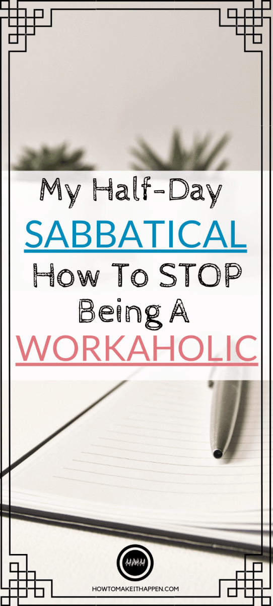 My Half-Day Sabbatical: How To Stop Being A Workaholic