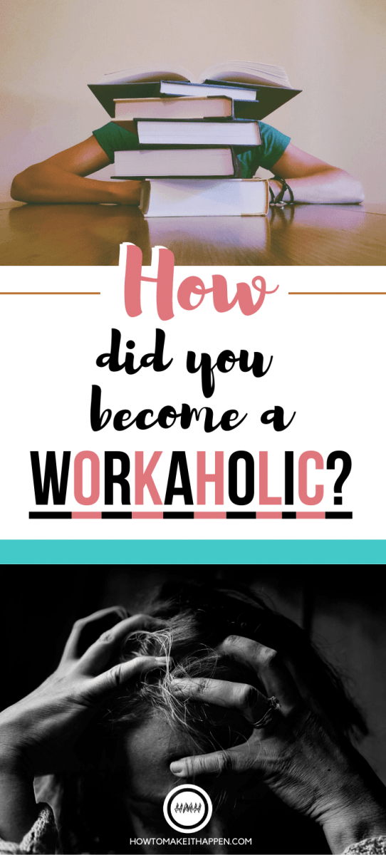 How Did You Become A Workaholic?