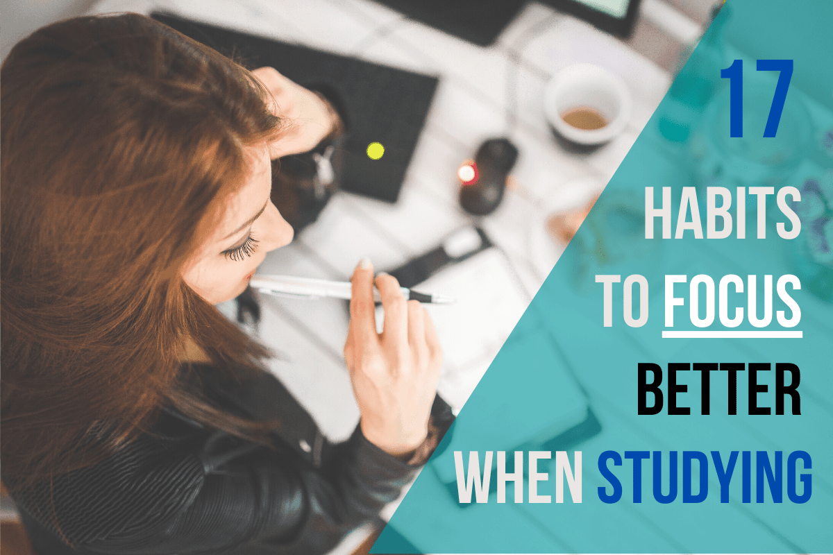 17 Habits To Focus Better When Studying