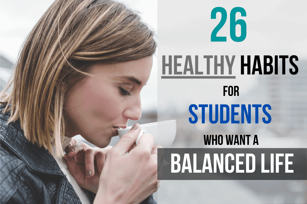 26 healthy habits for students who want a balanced life