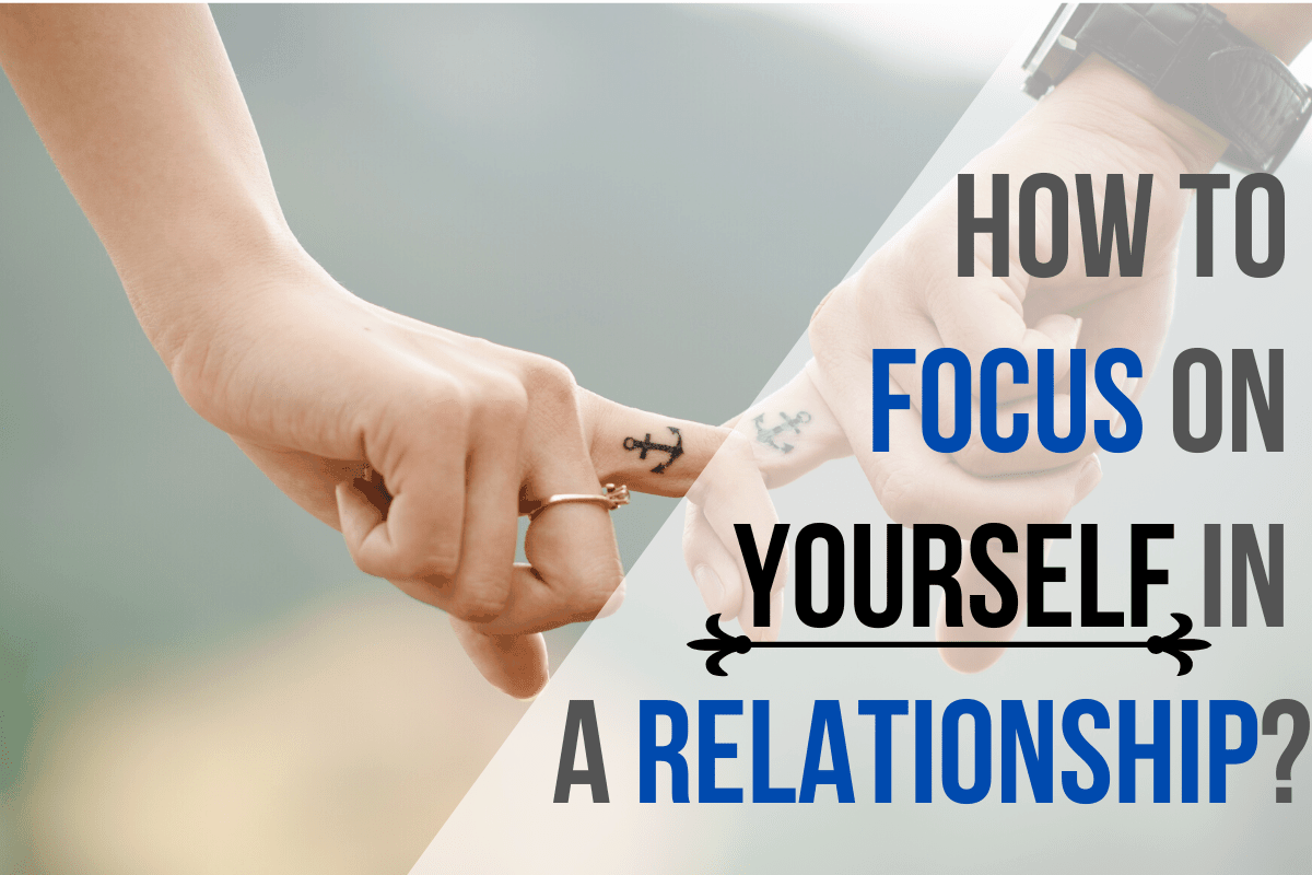 How To Focus On Yourself In A Relationship?