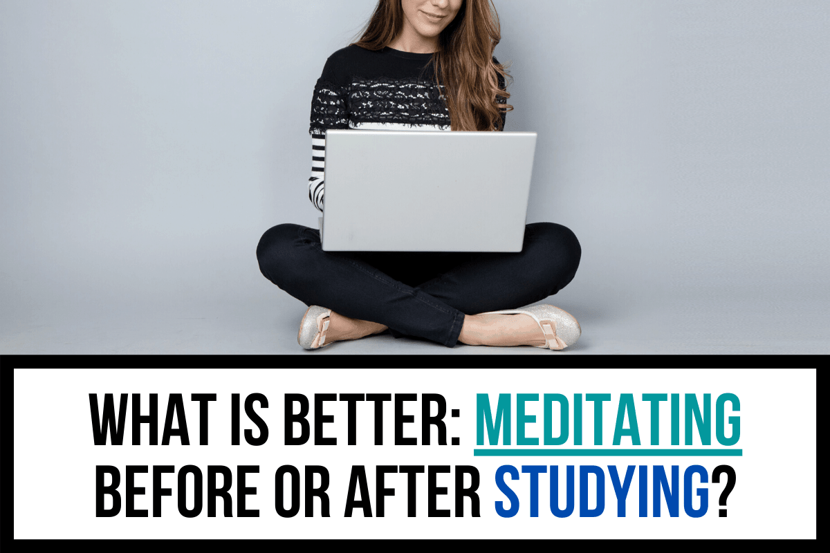 What_is_better_meditating before or after studying