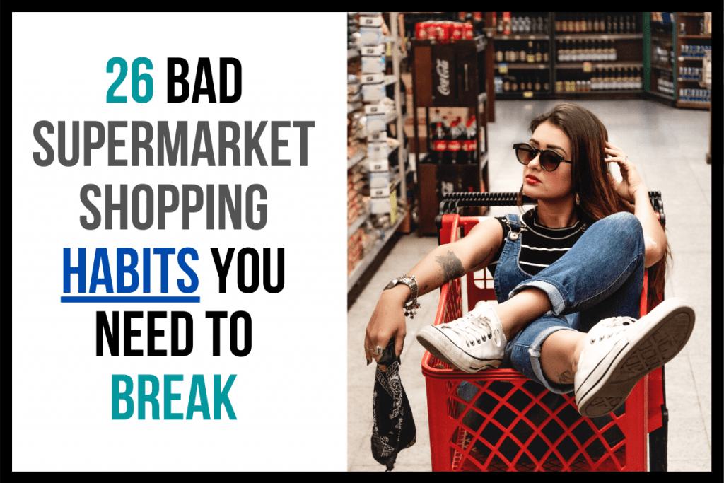 26 Bad Supermarket Shopping Habits You Need to Break
