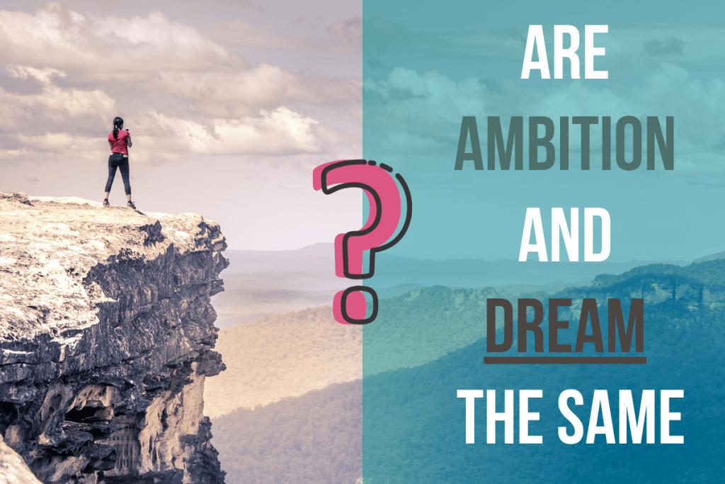 Are Ambition And Dream The Same?