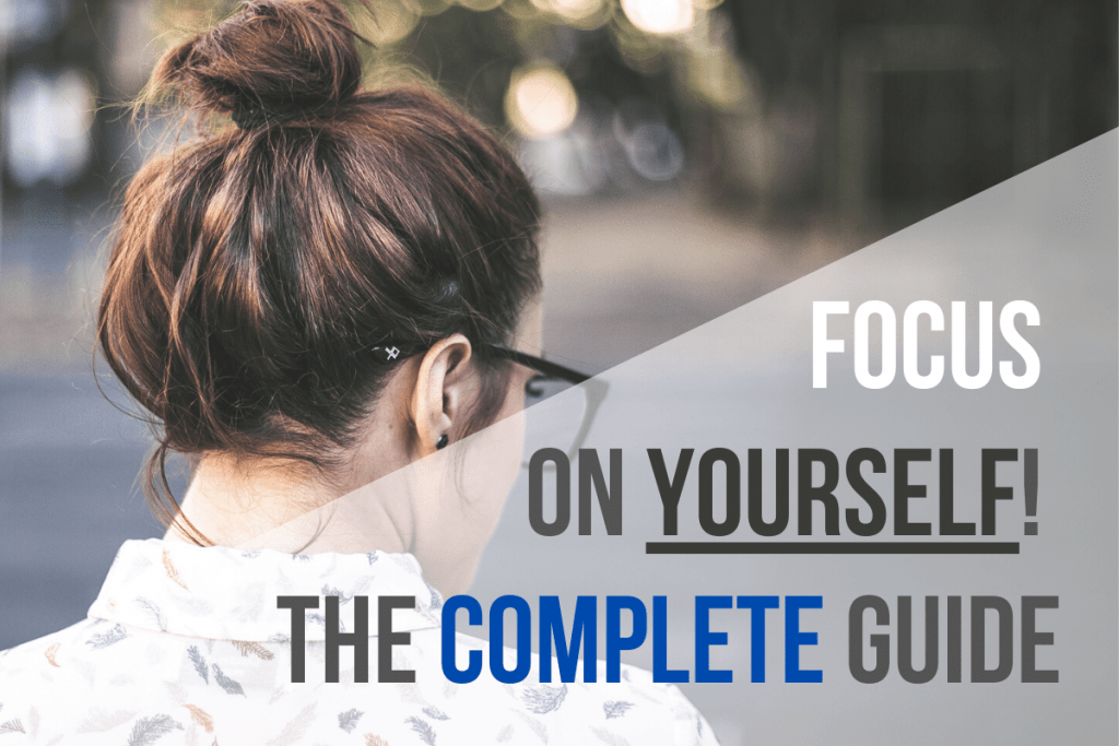 Focus on Yourself: The Complete Guide
