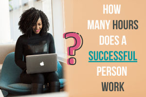 How Many Hours Does a Successful Person Work?