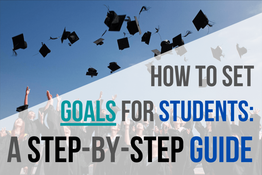 How to Set Goals for Students: A Step-by-Step Guide
