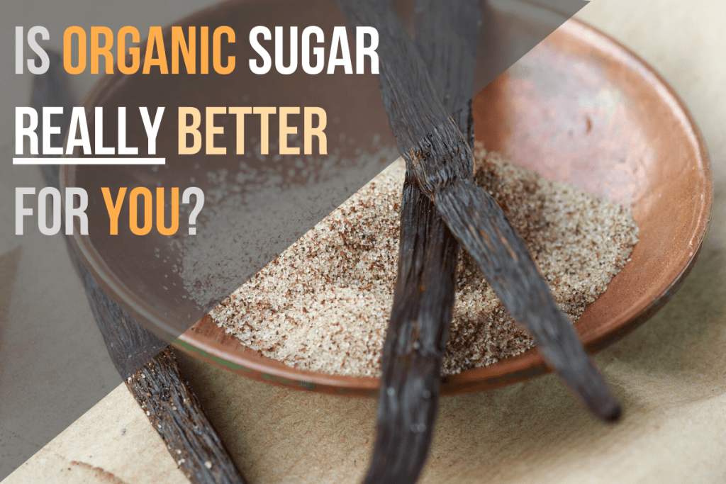 Is Organic Sugar Really Better For You