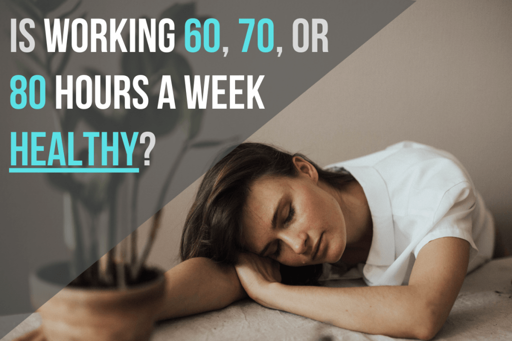 Is Working 60, 70, or 80 Hours a Week Healthy?