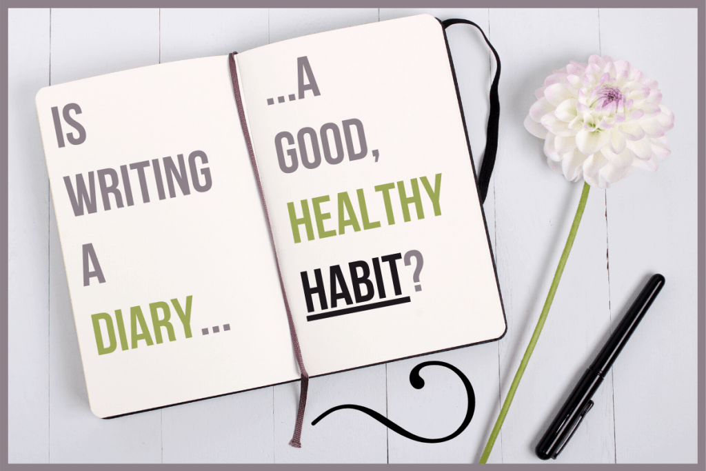 Is Writing A Diary A Good, Healthy Habit?
