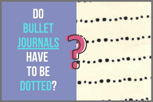 Do Bullet Journals Have to Be Dotted?