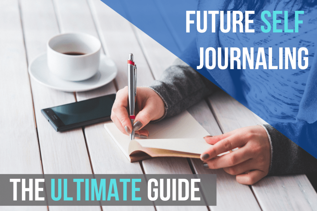 Future Self Journaling: The Ultimate Guide