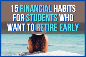 15 Financial Habits For Students Who Want To Retire Early