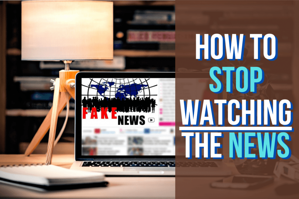 How To Stop Watching The News: A Step-By-Step Guide