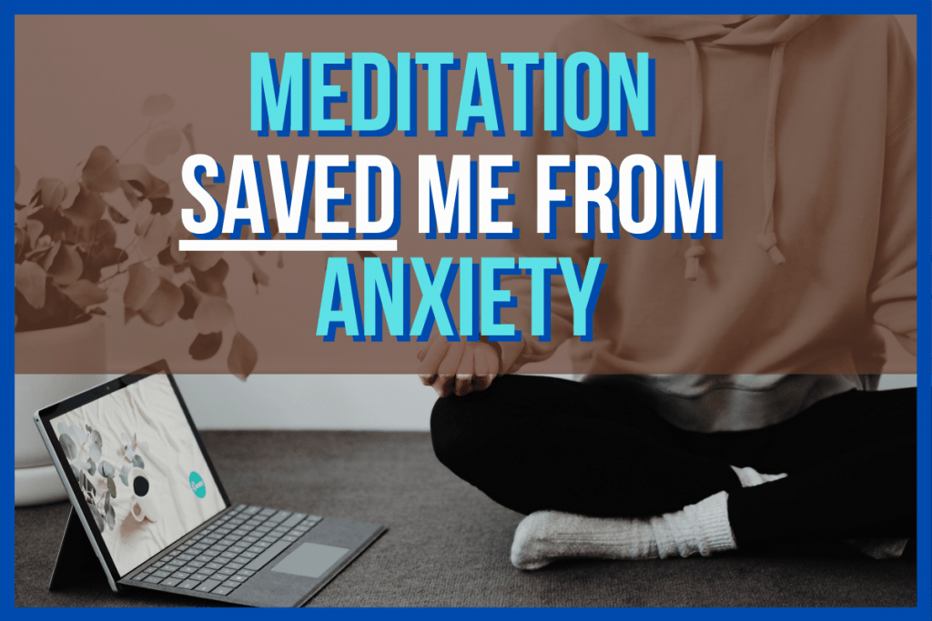 Meditation Saved Me From Anxiety